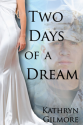 Thumbnail image for Two Days of a Dream by Kathryn Gilmore
